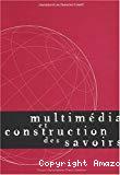 Multimédia et constructions des savoirs.