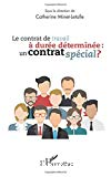 Le contrat de travail à durée déterminée : un contrat spécial ?