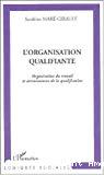 L'organisation qualifiante. Organisation du travail et accroissement de la qualification.