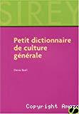 Petit dictionnaire de culture générale.