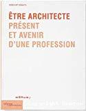 Etre architecte. Présent et avenir d'une profession.