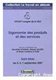 Ergonomie des produits et des services. XXXXIIe congrès de la SELF. Saint-Malo les 5, 6 et 7 septembre 2007.