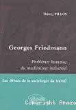 Georges Friedman : Problèmes humains du machinisme industriel. Les débuts de la sociologie du travail.