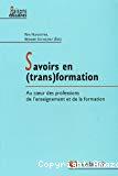Savoirs en (trans)formation : au coeur des professions de l'enseignement et de la formation.