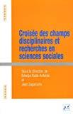 Croisée des champs disciplinaires et recherches en sciences sociales.
