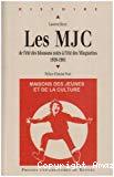 Les MJC : 1959-1981 : de l'été des blousons noirs à l'été des Minguettes. 1959-1981.