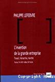 L'invention de la grande entreprise. Travail, hiérarchie, marché. (France, fin XVIIIe-début XXe siècle).