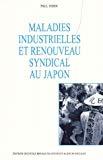 Maladies industrielles et renouveau syndical au Japon.