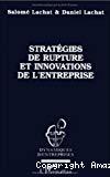 Stratégies de ruptures et innovations de l'entreprise.