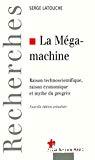 La mégamachine. Raison technoscientifique, raison économique et mythe du progrès.
