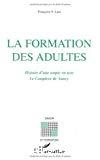 La formation des adultes. Histoire d'une utopie en acte. Le complexe de Nancy.