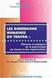Les dimensions humaines du travail : théories et pratiques de la psychologie du travail et des organisations.