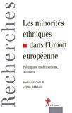 Les minorités ethniques dans l'Union européenne : politiques, mobilisations, identités.