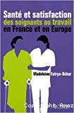 Santé et satisfaction des soignants au travail en France et en Europe.