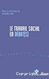 Le travail social en débats : enjeux aujourd'hui.