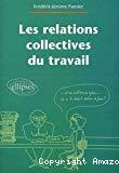 Les relations collectives du travail.