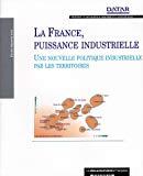 La France, puissance industrielle : une nouvelle politique industrielle par les territoires : réseaux d'entreprises, vallées technologiques, pôles de compétitivité.