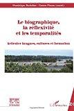 Le biographique, la réflexivité et les temporalités. Articuler langues, cultures et formation.