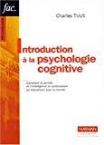Introduction à la psychologie cognitive. Comment la pensée et l'intelligence se construisent en interaction avec le monde.