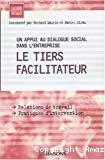 Un appui au dialogue social dans l'entreprise : le tiers facilitateur. Relations de travail, pratiques d'intervention.
