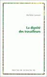 La dignité des travailleurs : exclusion, race, classe et immigration en France et aux Etats-Unis.