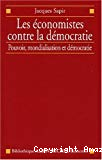 Les économistes contre la démocratie . Les économistes et la politique économique entre pouvoir, mondialisation et démocratie.