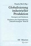 Globalisierung industrieller Produktion. Strategien und Strukturen. Ergebnisse des Expertenkreises