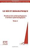 Le récit biographique Volume 1, Fondements anthropologiques et débats épistémologiques. Tome 1.
