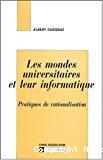 Les mondes universitaires et leur informatique : pratiques de rationalisation.