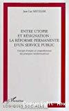 Entre utopie et résignation : la réforme permanente d'un service public. Concept d'utopie et compréhension des pratiques modernisatrices.