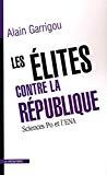 Les élites contre la République. Sciences Po et l'ENA.