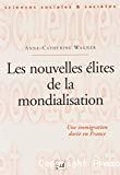 Les nouvelles élites de la mondialisation. Une immigration dorée en France.