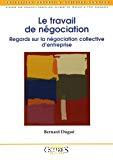 Le travail de négociation. Regards sur la négociation collective d'entreprise.