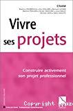 Vivre ses projets. Construire activement son projet professionnel.