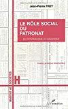 Le rôle social du patronat. Du paternalisme à l'urbanisme.