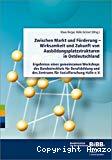 Zwischen Markt und Förderung - Wirksamkeit und Zukunft von Ausbildungsplatzstrukturen in Ostdeutschland. Ergebnisse eines gemeinsamen Workshops des BIBB und des Zentrums für Sozialforschung Halle e. V.