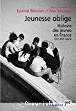 Jeunesse oblige : histoire des jeunes en France XIXe-XXIe siècle.