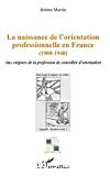 La naissance de l'orientation professionnelle en France (1900-1940)