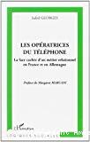 Les opératrices du téléphone. La face cachée d'un métier relationnel en France et en Allemagne.