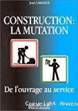 Construction : la mutation. De l'ouvrage au service.