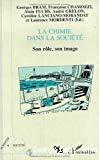 La chimie dans la société, son rôle, son image. Actes du colloque interdisciplinaire du Comité national de la recherche scientifique, Biarritz, 23-25 mars 1994.