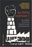 La lutte continue ? Les conflits du travail dans la France contemporaine.