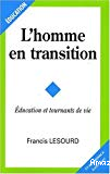 L'homme en transition : éducation et tournants de vie.