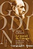 Le travail de l'utopie. Godin et le Familistère de Guise. Biographie.