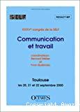 Communication et travail. XXXVe congrès annuel de la Société d'ergonomie de langue française (SELF), Toulouse les 20, 21 et 22 septembre 2000.