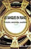 Les banques en France. Privatisation, restructuration, consolidation.