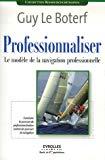 Professionnaliser. Le modèle de la navigation professionnelle : construire les parcours de professionnalisation comme des parcours de navigation.