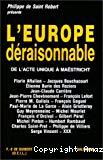 L'Europe déraisonnable. De l'acte unique à Maëstricht.