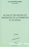 Actualité des nouvelles ingénieries de la formation et du social.