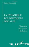 La dynamique des politiques sociales. Observation, management, évaluation.
